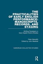 The Practicalities of Early English Performance  Manuscripts  Records  and Staging PDF