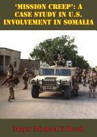 Mission Creep     A Case Study In U S  Involvement In Somalia PDF