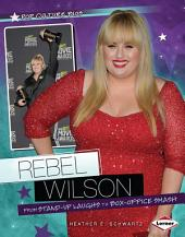 Rebel Wilson: From Stand-Up Laughs to Box-Office Smash
