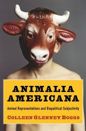 Animalia Americana: Animal Representations and Biopolitical Subjectivity