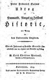 Peter Friderich Suhms udtog af Danmarks, Norges og Holstens historie ...