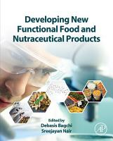 Developing New Functional Food and Nutraceutical Products PDF