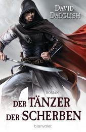 Der Tänzer der Scherben: Roman