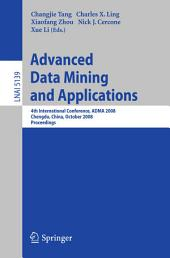 Advanced Data Mining and Applications: 4th International Conference, ADMA 2008, Chengdu, China, October 8-10, 2008, Proceedings