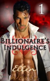 The Billionaire's Indulgence: (Alpha, Billionaire Erotic Romance series) #1