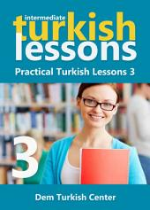 Turkish Lessons 3: Practical Turkish lessons for intermediate Turkish language learners