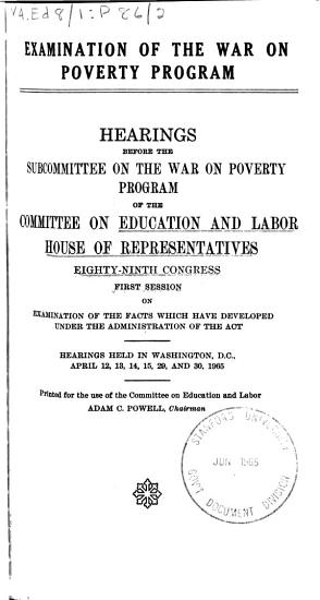 Examination of the War on Proverty Program  Hearings Before the Subcommittee on the War on Poverty Program  89th Congress  1st Session  1965 PDF