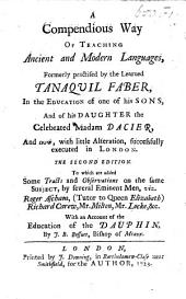 A Compendious Way of Teaching Ancient and Modern Languages: Formerly Practised by the Learned Tanaquil Faber, in the Education of One of His Sons, and of His Daughter the Celebrated Madam Dacier, and Now, with Little Alteration, Successfully Executed in London