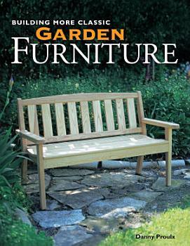 Building More Classic Garden Furniture PDF