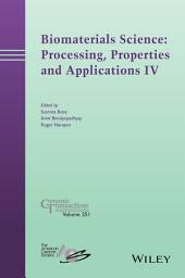 Biomaterials Science: Processing, Properties and Applications IV