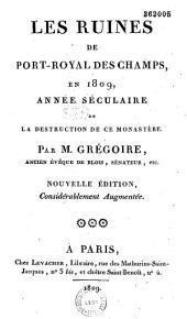 Les Ruines de Port-Royal des Champs: en 1809, année séculaire de la destruction de ce monastère