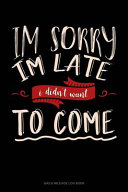Im Sorry Im Late I Didn't Want To Come