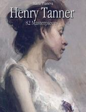 Henry Tanner: 82 Masterpieces