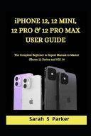 IPhone 12, 12 Mini, 12 Pro & 12 Pro Max User Guide