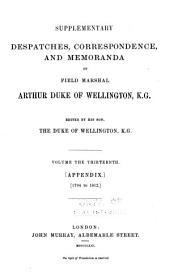Supplementary Despatches and Memoranda of Field Marshal Arthur, Duke of Wellington, K. G.: Appendix, 1794-1812