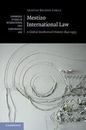 Mestizo International Law: A Global Intellectual History 1842–1933