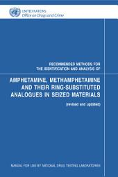 Recommended Methods for the Identification and Analysis of Amphetamine, Methamphetamine and Their Ring-substituted Analogues in Seized Materials: Manual for Use by National Drug Testing Laboratories