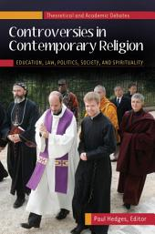 Controversies in Contemporary Religion: Education, Law, Politics, Society, and Spirituality [3 volumes]