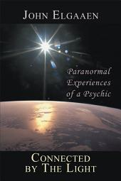 Connected by The Light: Paranormal Experiences of a Psychic