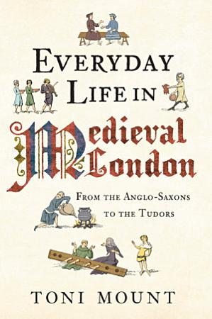 Everyday Life in Medieval London PDF