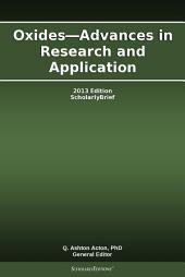 Oxides—Advances in Research and Application: 2013 Edition: ScholarlyBrief
