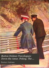 Burton Holmes Travelogues: Down the Amur. Peking. The forbidden city [Peking