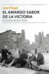 El amargo sabor de la victoria: En las ruinas del Tercer Reich