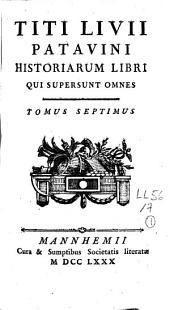Titi Livii Patavini Historiarum Libri qui supersunt omnes: Volume 7