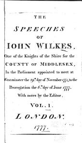 The speeches of John Wilkes ... in the Parliament appointed to meet at Westminster the 29. day of November 1774, to the prorogation the 6. day of June 1777: Volume 1