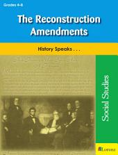 The Reconstruction Amendments: History Speaks . . .