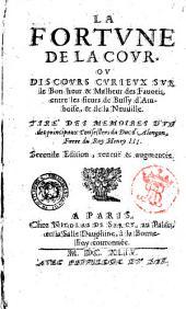 La Fortune de la Cour, ou Discours curieux sur le bon-heur & malheur des fauoris, entre les sieurs de Bussy d'Amboise, & de la Neuuille. Tire' des memoires d'un des principaux conseillers du Duc d'Alençon, frere du Roy Henry 3