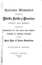 Nature Worship: An Account of Phallic Faiths & Practices Ancient and Modern, Including the Adoration of the Male and Female Powers in Various Nations and the Sacti Puja of Indian Gnosticism