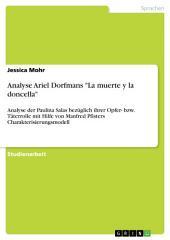 """Analyse Ariel Dorfmans """"La muerte y la doncella"""": Analyse der Paulina Salas bezüglich ihrer Opfer- bzw. Täterrolle mit Hilfe von Manfred Pfisters Charakterisierungsmodell"""