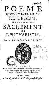 Poème contenant la tradition de l'Eglise sur le Très-Saint Sacrement de l'Eucharistie, par M. Le Maistre de Sacy