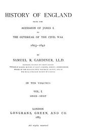 History of England from the Accession of James I. to the Outbreak of the Civil War 1603-1642: Volume 1