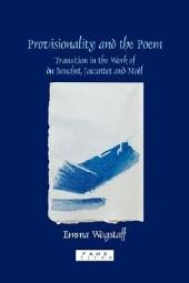 Provisionality and the Poem: Transition in the Work of Du Bouchet, Jaccottet and Noël