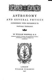 Astronomy and General Physics considered with reference to Natural Theology. (Eighth edition.).
