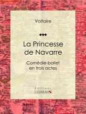 La Princesse de Navarre: Comédie-ballet en trois actes