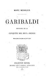 Garibaldi: Histoire de la conquete des Deux-Siciles. Notes prises sur place au jour le jour, Volume1