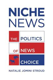 Niche News: The Politics of News Choice