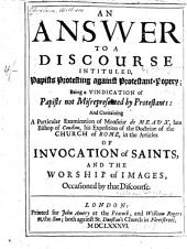 An answer to a discourse [by J. Gother] intituled, Papists protesting against Protestant-popery