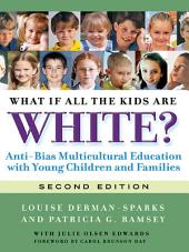 What If All the Kids Are White, 2nd Ed: Anti-Bias Multicultural Education with Young Children and Families