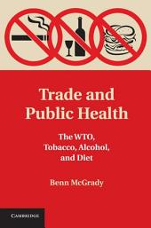 Trade and Public Health: The WTO, Tobacco, Alcohol, and Diet