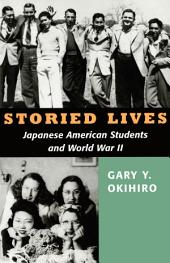 Storied Lives: Japanese American Students and World War II