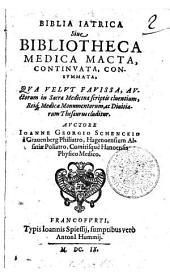 Biblia Iatrica Siue Bibliotheca Medica Macta, Continvata, Consummata Qua Velut Favissa, Avctorum in Sacra Medicina scriptis cluentium...