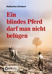 Ein blindes Pferd darf man nicht belügen: Roman