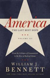 America: The Last Best Hope (Volume III): From the Collapse of Communism to the Rise of Radical Islam