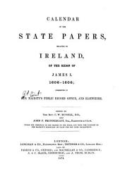 Calendar of the State Papers, Relating to Ireland, of the Reign of James I. ...: Preserved in Her Majesty's Public Record Office, and Elsewhere, Volume 1