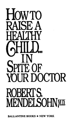 How to Raise a Healthy Child-- in Spite of Your Doctor