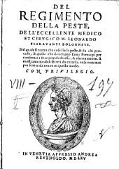 Del regimento della peste, dell'eccellente medico et cirugico M. Leonardo Fiorauanti Bolognese. Nel quale si tratta che cosa sia la peste, & da chi procede, & quello che doueriano fare i prencipi per conseruar i suoi popoli da essa, ..